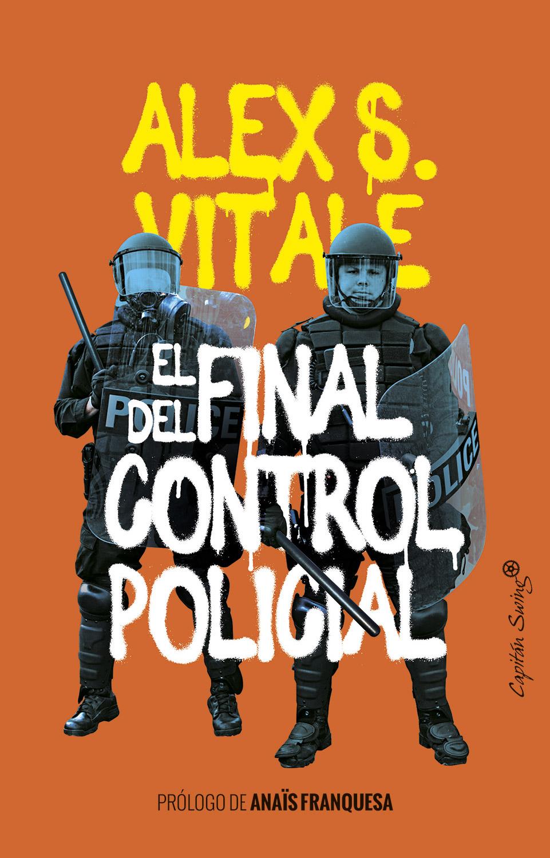 https://capitanswing.com/wp-content/uploads/Alex-S-Vitale-El-final-del-control-policial.jpg